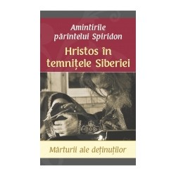 Hristos in temnitele Siberiei – Marturii ale detinutilor – Amintirile parintelui Spiridon - Parintele Spiridon