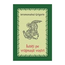 Iubiti pe vrajmasii vostri - Ieromonahul Grigorie