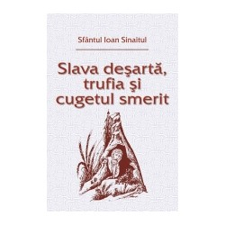 Slava desarta, trufia si cugetul smerit - Sfantul Ioan Sinaitul
