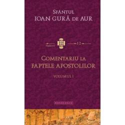 71-1530 Comentariu la Faptele Apostolilor vol. I - Sfantul Ioan Gura de Aur