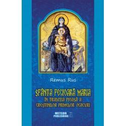 Sfanta Fecioara Maria in traditia pioasa a crestinilor primelor veacuri - Remus Rus