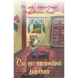 71-1202 Cu ce seamana iubirea - Pr. prof. Adrian Chiaga, Prof. Cristina Chiaga