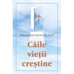 Caile vietii crestine - Mitr Antonie de Suroj