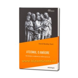 71-1512 Ateismul: O Amagire. Revolutia crestina si adversarii ei - David Bentley Hart