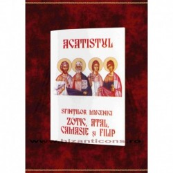 Acatistul Sfintilor Mucenici Zotic, Atal, Camasie si Filip