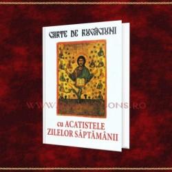 Carte de Rugaciuni - cu acatistele zilelor saptamanii