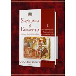 Spovedania si Euharistia - izvoare ale vietii crestine vol 1
